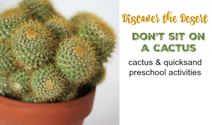 Don't sit on a cactus preschool, cactus, quicksand and desert activities #Discoverthedesert #MGTblogger